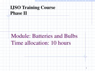 Module: Batteries and Bulbs  Time allocation: 10 hours
