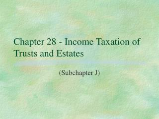 Chapter 28 - Income Taxation of Trusts and Estates