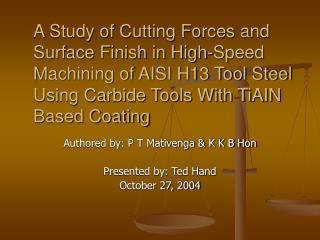 A Study of Cutting Forces and Surface Finish in High-Speed Machining of AISI H13 Tool Steel Using Carbide Tools With TiA