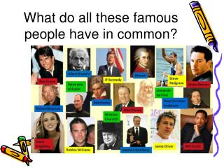What do all these famous people have in common?