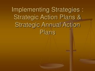 Implementing Strategies : Strategic Action Plans & Strategic Annual Action Plans