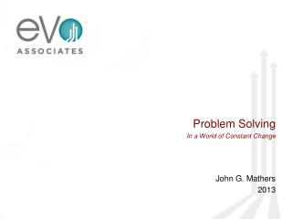Problem Solving In a World of Constant Change John G. Mathers 2013