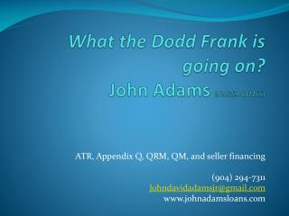 What the Dodd Frank is going on? John Adams  (NMLSR 442266)