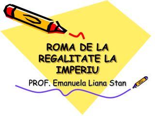 ROMA DE LA REGALITATE LA IMPERIU