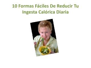 10 Formas Fáciles De Reducir Tu Ingesta Calórica Diaria