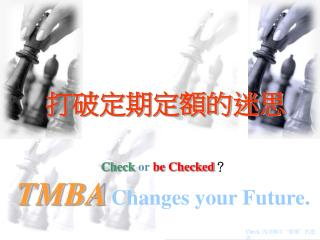 Check or  be Checked ? TMBA Changes your Future.