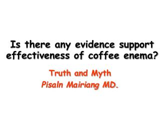 Is there any evidence support effectiveness of coffee enema?