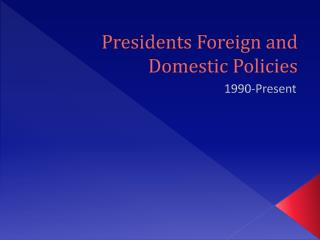Presidents Foreign and Domestic Policies