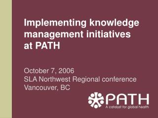 Implementing knowledge management initiatives  at PATH