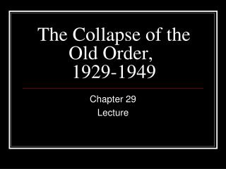 The Collapse of the Old Order, 	 1929-1949