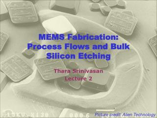 MEMS Fabrication:  Process Flows and Bulk Silicon Etching