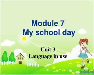 Module 7   My school day Unit 3 Language in use