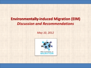 Environmentally-induced Migration (EIM) Discussion and Recommendations May 10, 2012