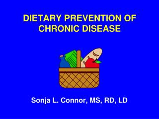 DIETARY PREVENTION OF CHRONIC DISEASE