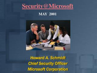 Howard A. Schmidt Chief Security Officer Microsoft Corporation