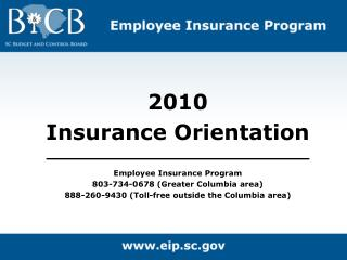 2010  Insurance Orientation Employee Insurance Program 803-734-0678 (Greater Columbia area) 888-260-9430 (Toll-free outs
