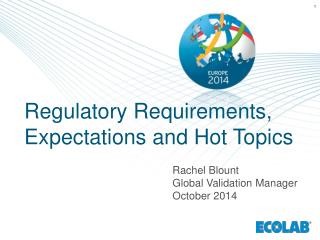 Regulatory Requirements, Expectations and Hot Topics