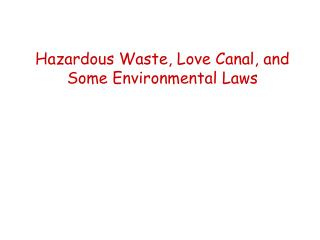 Hazardous Waste, Love Canal, and Some Environmental Laws