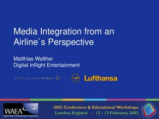 Media Integration from an Airline`s Perspective Matthias Walther Digital Inflight Entertainment