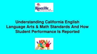 Understanding California  English Language Arts & Math  Standards And How