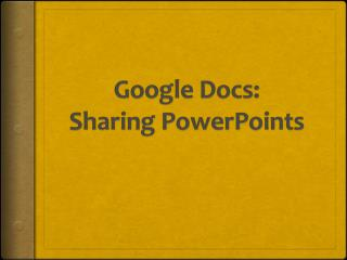 Google Docs: Sharing  PowerPoints