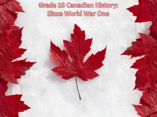 Grade 10 Canadian History:  Since World War One