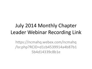 July 2014 Monthly Chapter Leader  Webinar Recording Link