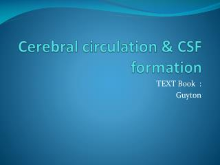 Cerebral circulation & CSF formation