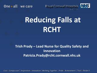 Reducing Falls at RCHT Trish Prady – Lead Nurse for Quality Safety and Innovation