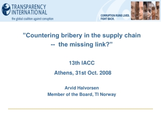 """""""Countering bribery in the supply chain -- the missing link?"""" 13th IACC Athens, 31st Oct. 2008"""