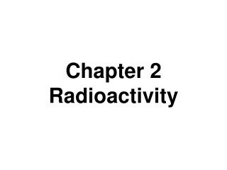 Chapter 2 Radioactivity