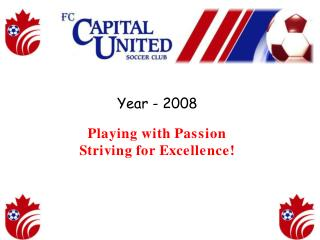 Playing with Passion, Striving for Excellence! Summary of the Year 2008 Some of the main events that highlighted our yea