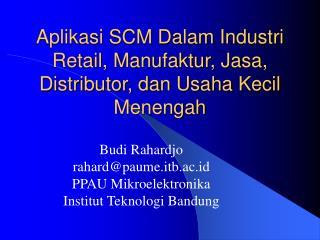Aplikasi SCM Dalam Industri Retail, Manufaktur, Jasa, Distributor, dan Usaha Kecil Menengah