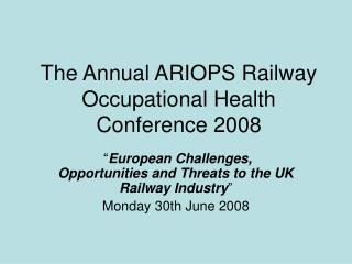 The Annual ARIOPS Railway Occupational Health Conference 2008
