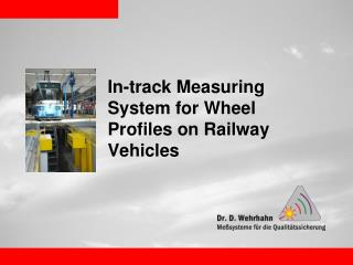 In-track Measuring System for Wheel Profiles on Railway Vehicles