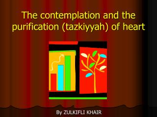 The contemplation and the purification tazkiyyah of heart