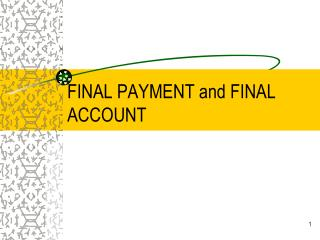 FINAL PAYMENT and FINAL ACCOUNT
