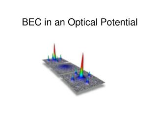 BEC in an Optical Potential
