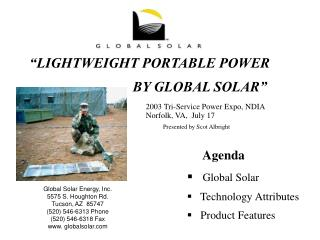 Global Solar Energy, Inc. 5575 S. Houghton Rd. Tucson, AZ  85747 (520) 546-6313 Phone (520) 546-6318 Fax www. globalsola