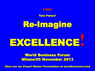 LONG Tom Peters' Re-Imagine EXCELLENCE ! World Business Forum Milano/05 November 2013