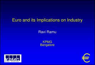 Euro and its Implications on Industry Ravi Ramu KPMG Bangalore