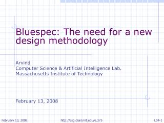 Bluespec: The need for a new design methodology Arvind