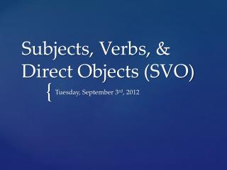 Subjects, Verbs, & Direct Objects (SVO)