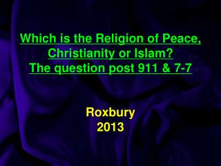 Which is the Religion of Peace, Christianity or Islam? The question post 911 & 7-7 Roxbury 2013