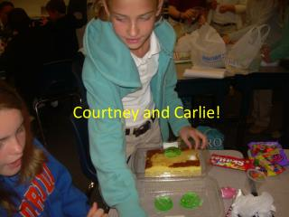 Courtney and Carlie!