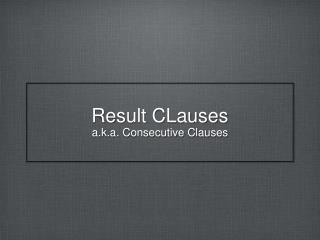Result CLauses a.k.a. Consecutive Clauses