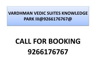 VARDHMAN VEDIC SUITES KNOWLEDGE PARK III@9266176767@