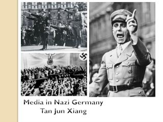 Media in Nazi Germany Tan Jun Xiang