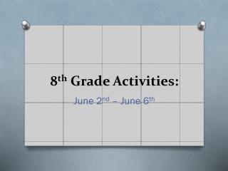 8 th Grade Activities: