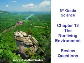 6 th  Grade Science  Chapter 13 The Nonliving Environment Review Questions